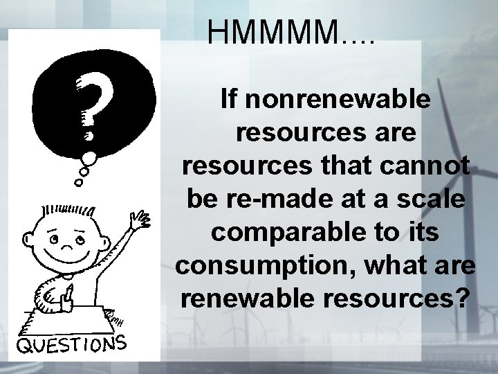 HMMMM. . If nonrenewable resources are resources that cannot be re-made at a scale