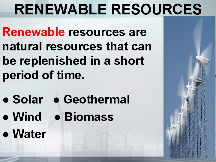RENEWABLE RESOURCES Renewable resources are natural resources that can be replenished in a short