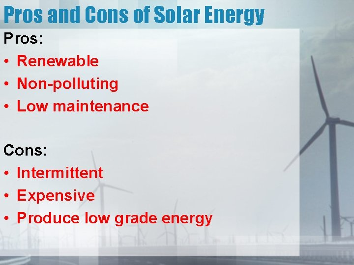 Pros and Cons of Solar Energy Pros: • Renewable • Non-polluting • Low maintenance