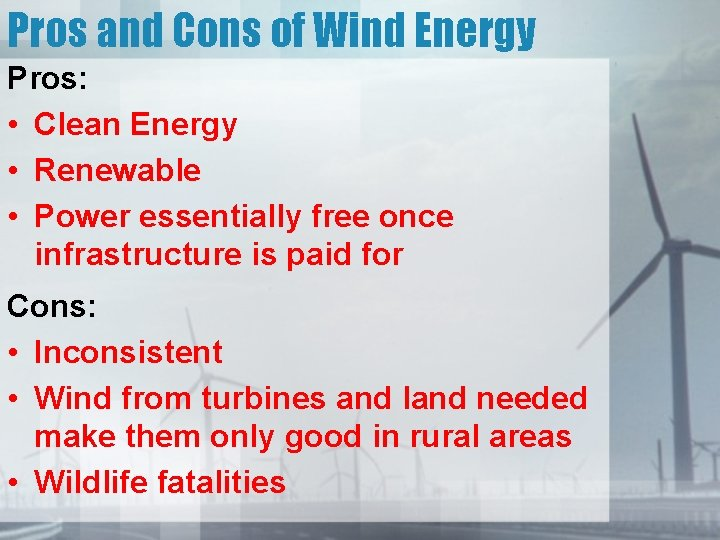 Pros and Cons of Wind Energy Pros: • Clean Energy • Renewable • Power