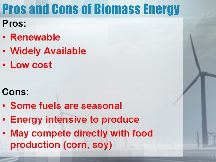 Pros and Cons of Biomass Energy Pros: • Renewable • Widely Available • Low
