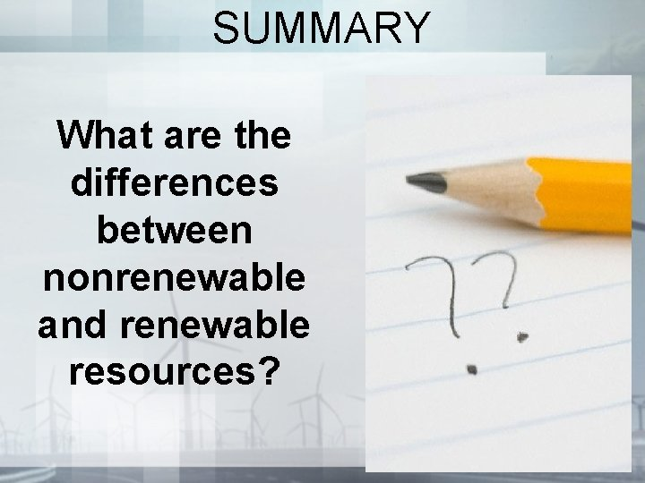 SUMMARY What are the differences between nonrenewable and renewable resources?