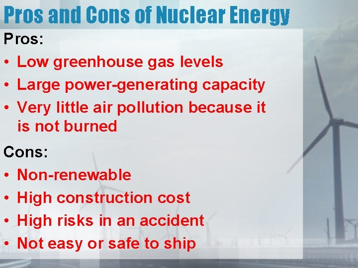Pros and Cons of Nuclear Energy Pros: • Low greenhouse gas levels • Large