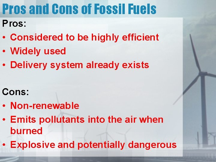Pros and Cons of Fossil Fuels Pros: • Considered to be highly efficient •