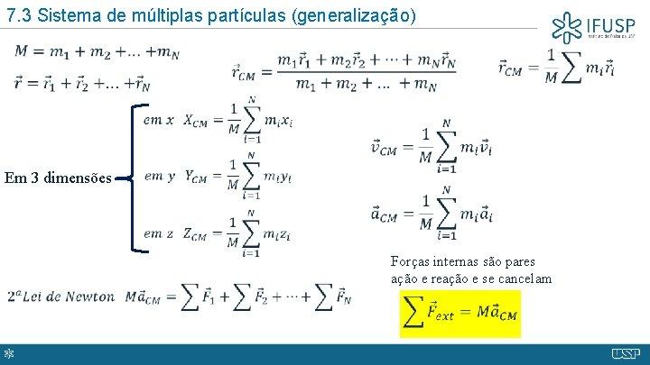 7. 3 Sistema de múltiplas partículas (generalização) Em 3 dimensões Forças internas são pares