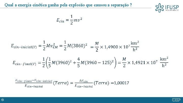 Qual a energia cinética ganha pela explosão que causou a separação ?