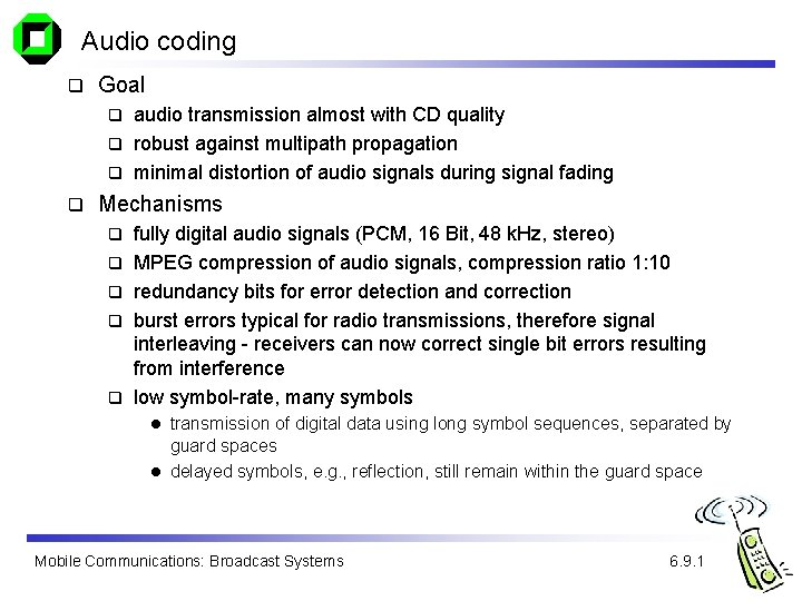 Audio coding q Goal audio transmission almost with CD quality q robust against multipath