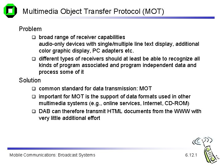 Multimedia Object Transfer Protocol (MOT) Problem broad range of receiver capabilities audio-only devices with