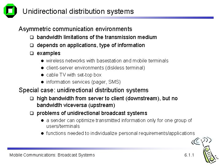 Unidirectional distribution systems Asymmetric communication environments bandwidth limitations of the transmission medium q depends