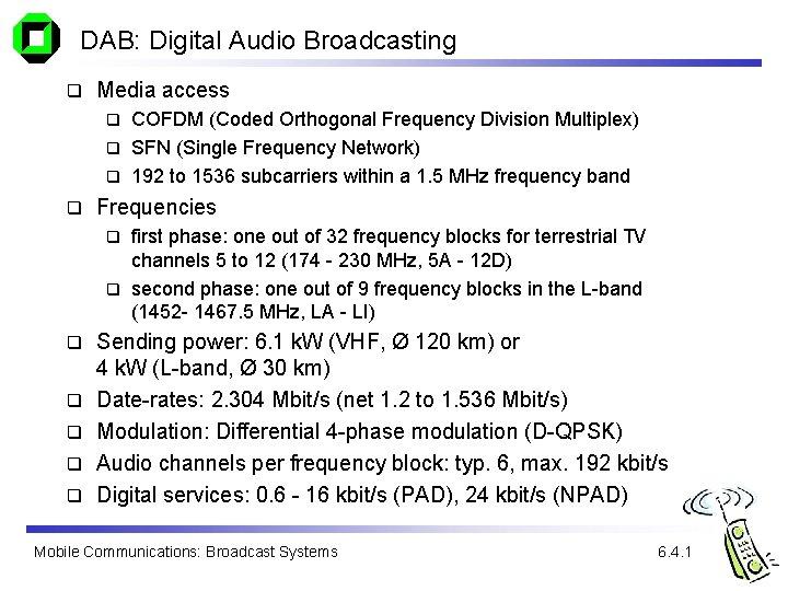 DAB: Digital Audio Broadcasting q Media access COFDM (Coded Orthogonal Frequency Division Multiplex) q