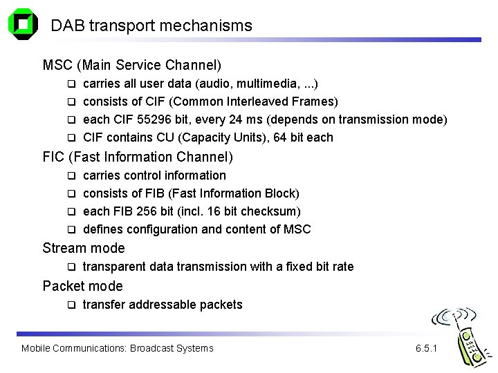 DAB transport mechanisms MSC (Main Service Channel) carries all user data (audio, multimedia, .