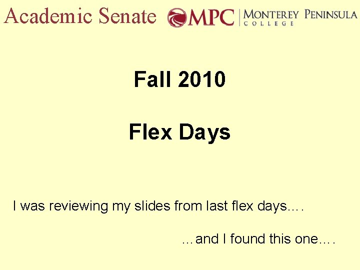 Academic Senate Fall 2010 Flex Days I was reviewing my slides from last flex