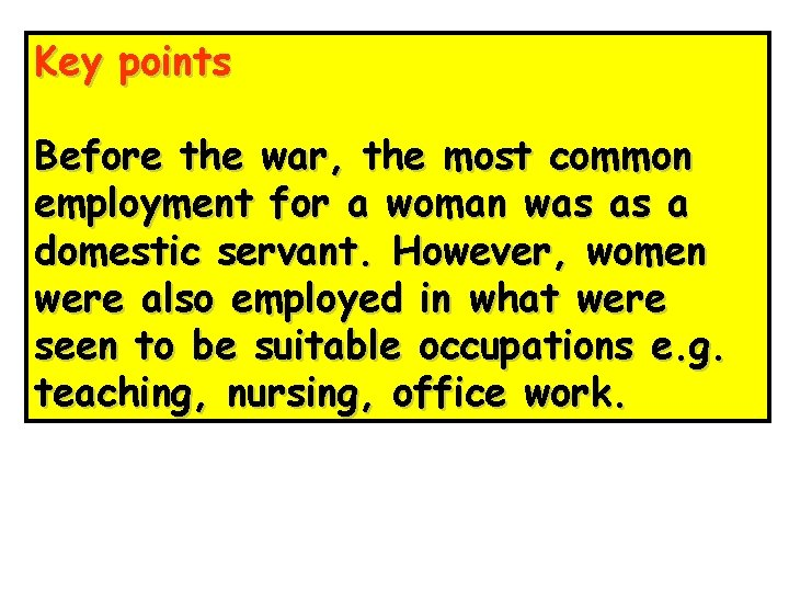 Key points Before the war, the most common employment for a woman was as