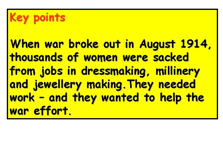 Key points When war broke out in August 1914, thousands of women were sacked