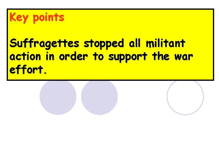 Key points Suffragettes stopped all militant action in order to support the war effort.