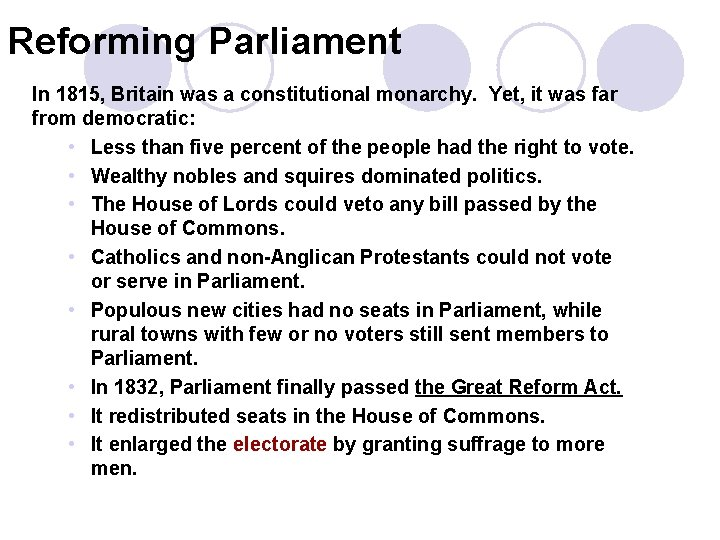 1 Reforming Parliament In 1815, Britain was a constitutional monarchy. Yet, it was far