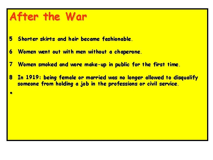 After the War 5 Shorter skirts and hair became fashionable. 6 Women went out