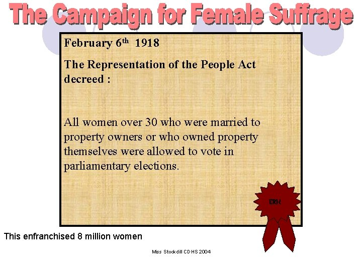 February 6 th 1918 The Representation of the People Act decreed : All women