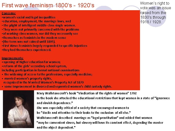 First wave feminism 1800's - 1920's Concerns: • women's social and legal inequalities •