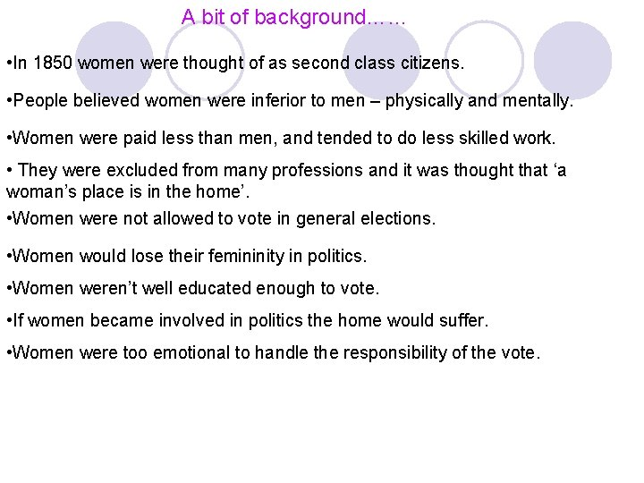 A bit of background…… • In 1850 women were thought of as second class