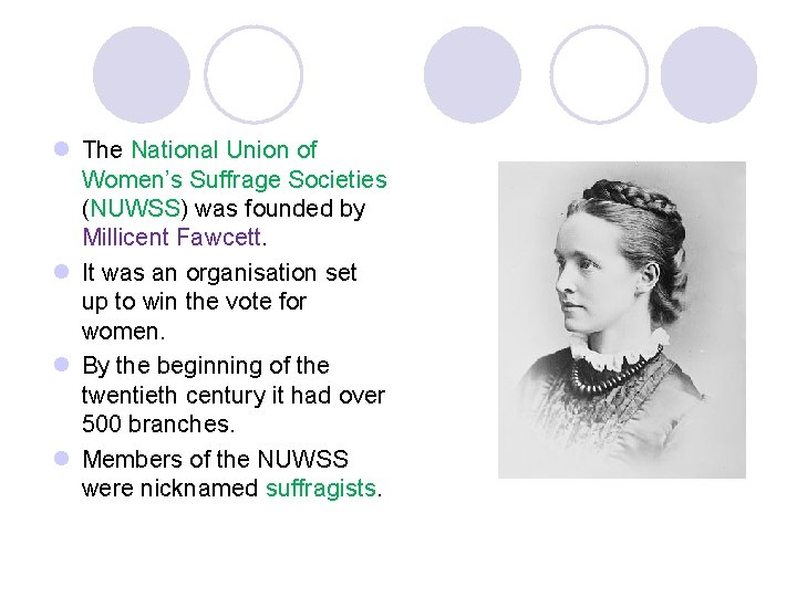 l The National Union of Women's Suffrage Societies (NUWSS) was founded by Millicent Fawcett.