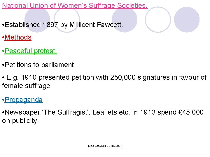 National Union of Women's Suffrage Societies. • Established 1897 by Millicent Fawcett. • Methods