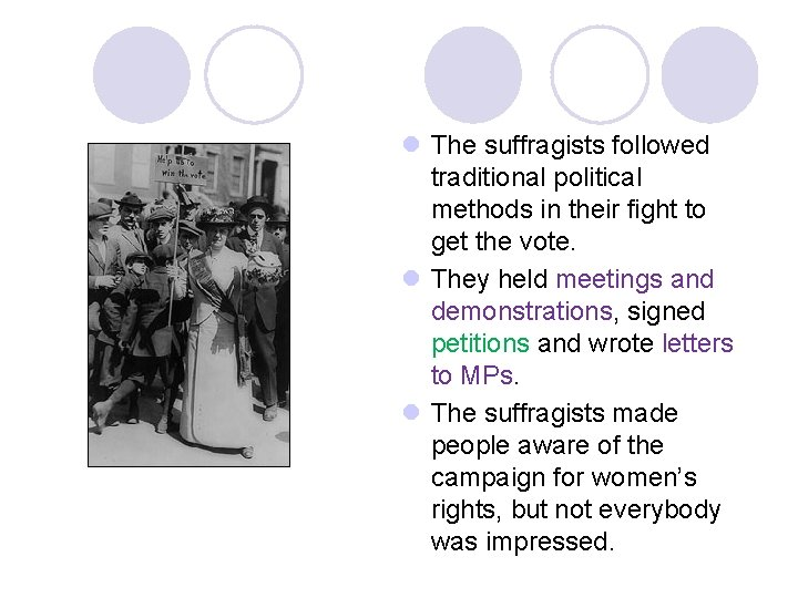 l The suffragists followed traditional political methods in their fight to get the vote.