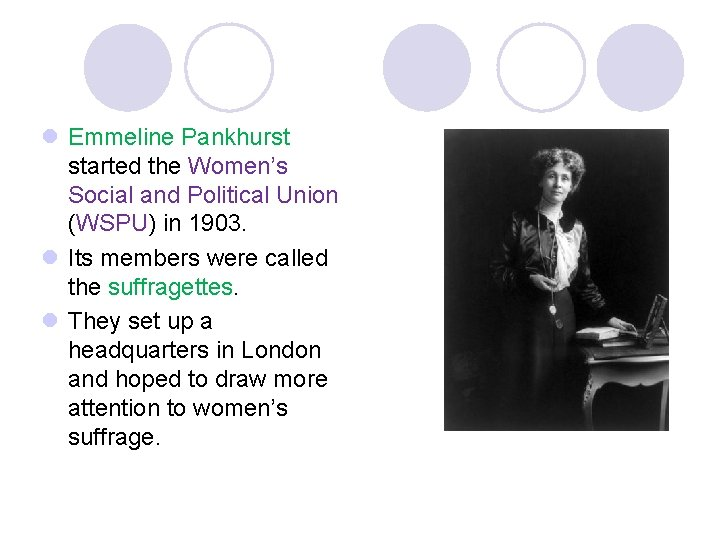 l Emmeline Pankhurst started the Women's Social and Political Union (WSPU) in 1903. l