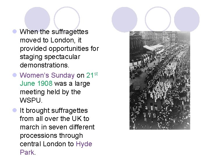 l When the suffragettes moved to London, it provided opportunities for staging spectacular demonstrations.