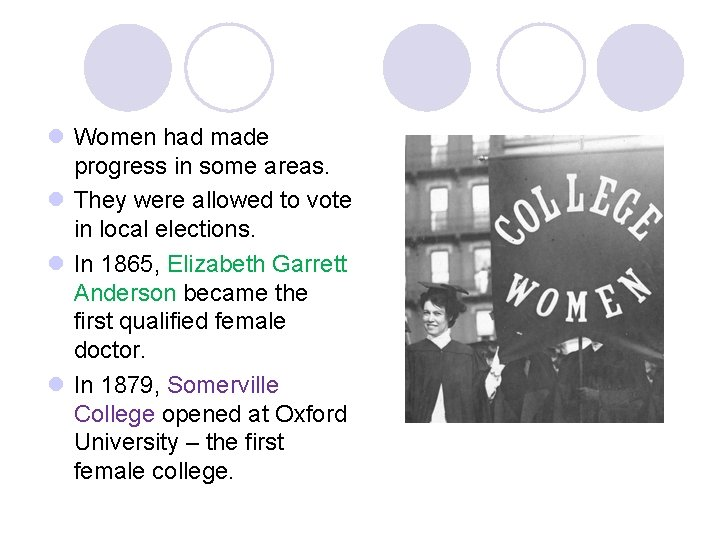 l Women had made progress in some areas. l They were allowed to vote