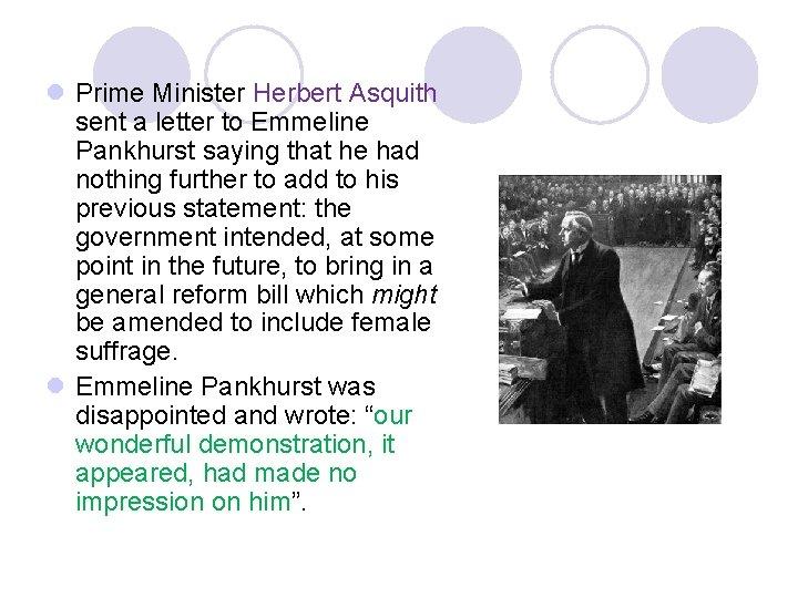 l Prime Minister Herbert Asquith sent a letter to Emmeline Pankhurst saying that he