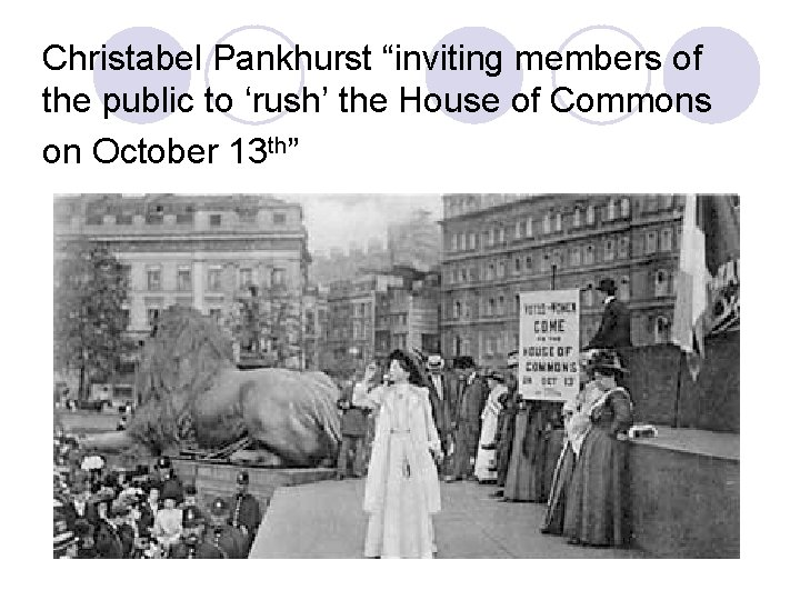 """Christabel Pankhurst """"inviting members of the public to 'rush' the House of Commons on"""