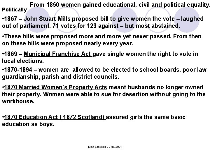 Politically From 1850 women gained educational, civil and political equality. • 1867 – John