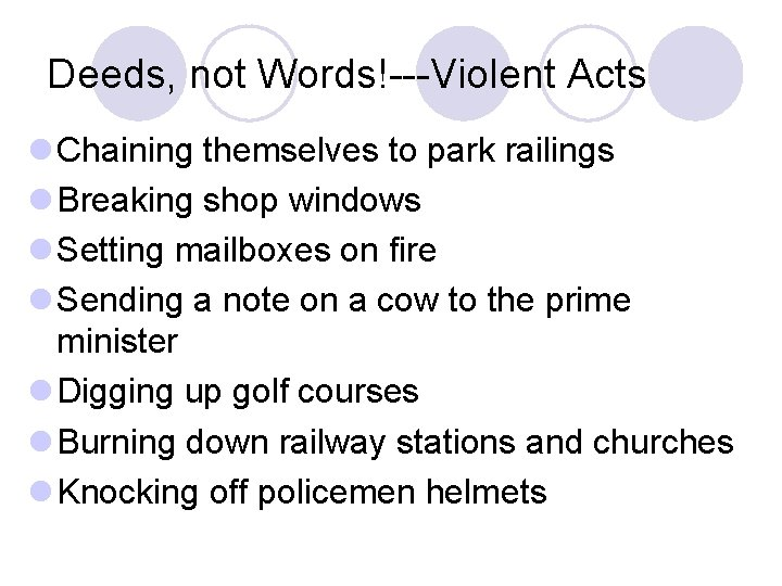 Deeds, not Words!---Violent Acts l Chaining themselves to park railings l Breaking shop windows