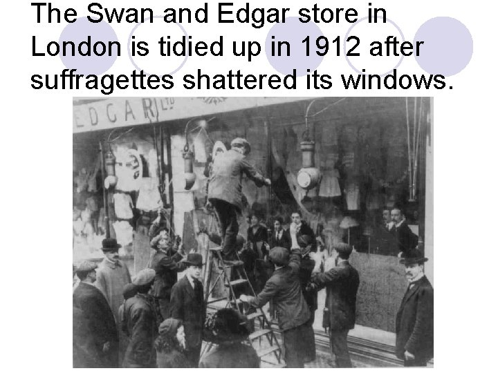 The Swan and Edgar store in London is tidied up in 1912 after suffragettes