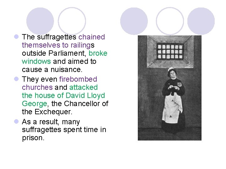 l The suffragettes chained themselves to railings outside Parliament, broke windows and aimed to