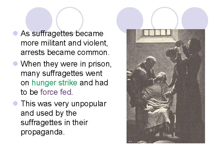 l As suffragettes became more militant and violent, arrests became common. l When they