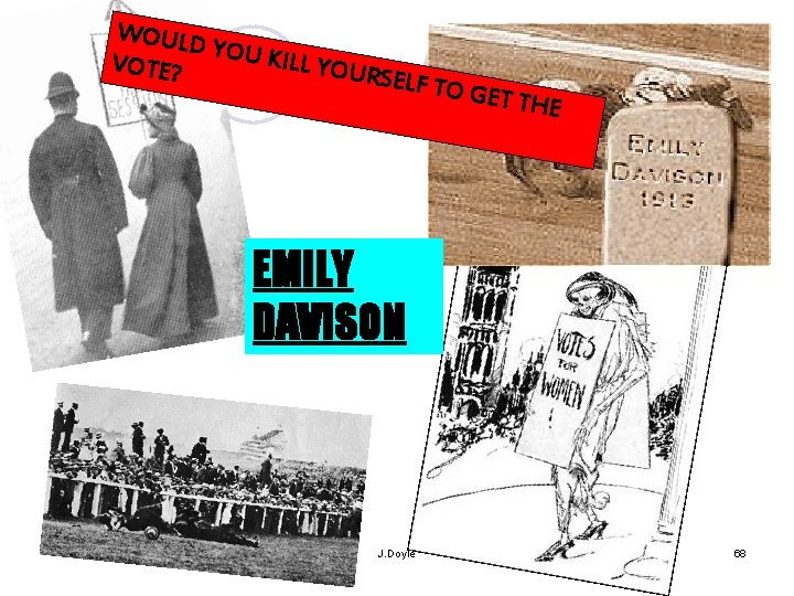 WOULD YOU KI LL YOU VOTE? RS ELF TO GET TH E EMILY DAVISON