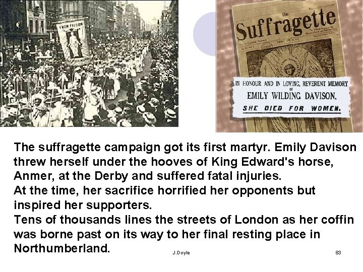 The suffragette campaign got its first martyr. Emily Davison threw herself under the hooves