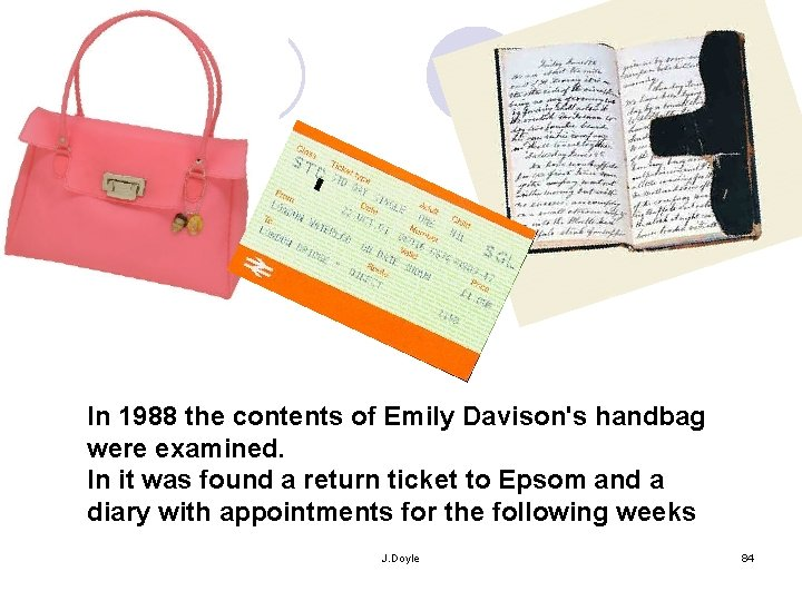 In 1988 the contents of Emily Davison's handbag were examined. In it was found
