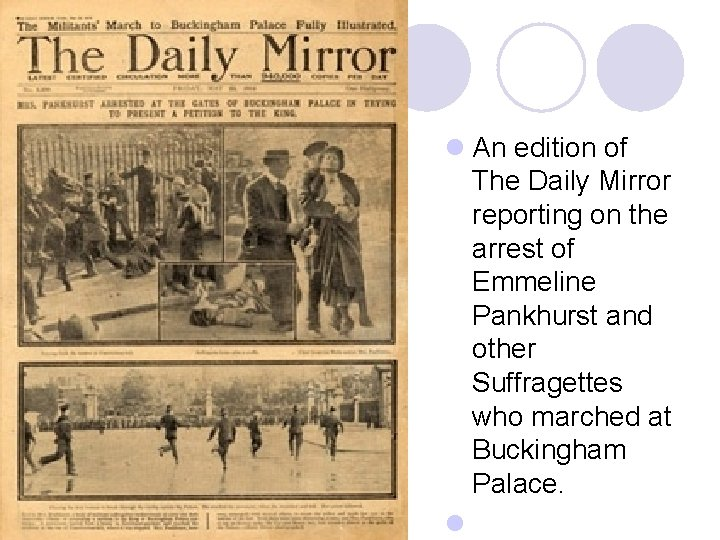 l An edition of The Daily Mirror reporting on the arrest of Emmeline Pankhurst