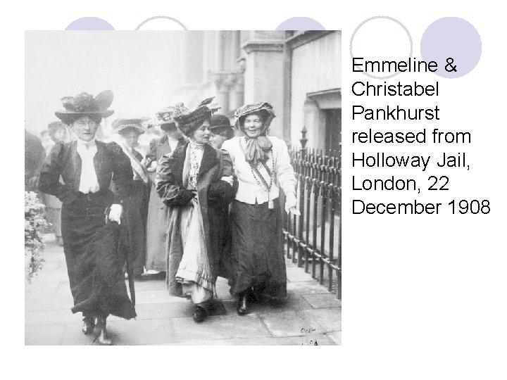 Emmeline & Christabel Pankhurst released from Holloway Jail, London, 22 December 1908