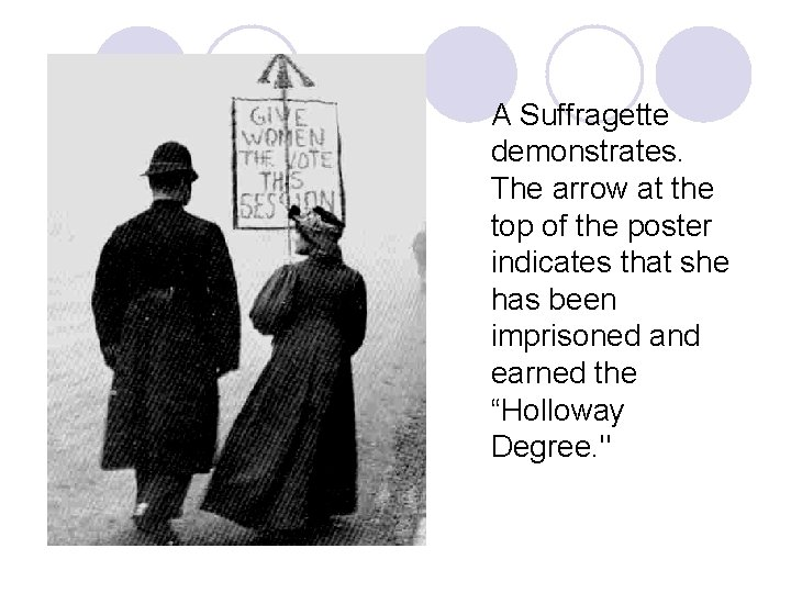 A Suffragette demonstrates. The arrow at the top of the poster indicates that she