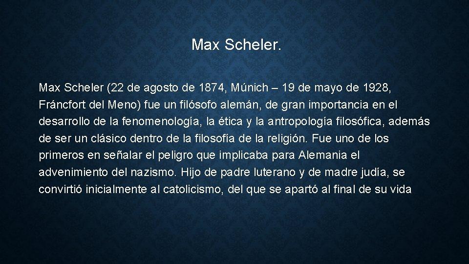 Max Scheler (22 de agosto de 1874, Múnich – 19 de mayo de 1928,