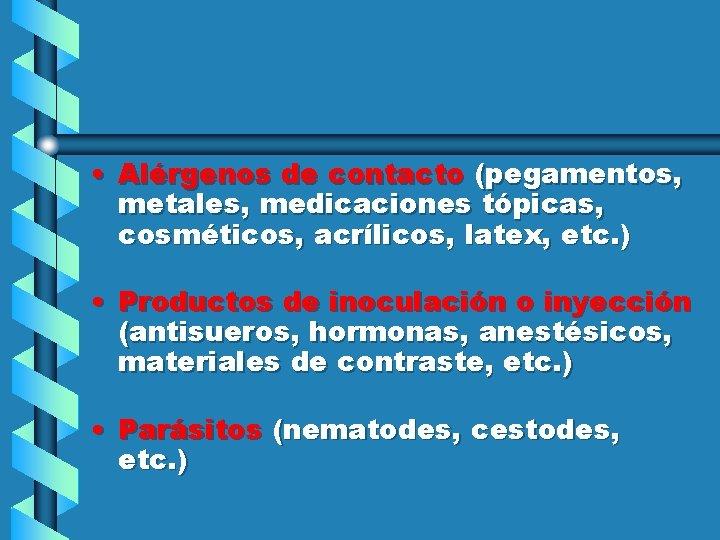 • Alérgenos de contacto (pegamentos, metales, medicaciones tópicas, cosméticos, acrílicos, latex, etc. )