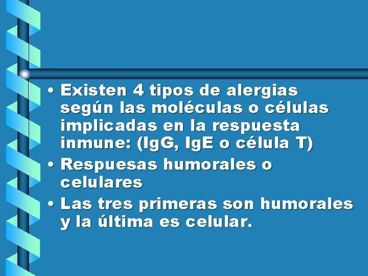 • Existen 4 tipos de alergias según las moléculas o células implicadas en