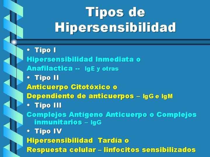 Tipos de Hipersensibilidad • Tipo I Hipersensibilidad Inmediata o Anafilactica -- Ig. E y