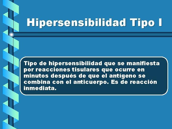 Hipersensibilidad Tipo I Tipo de hipersensibilidad que se manifiesta por reacciones tisulares que ocurre