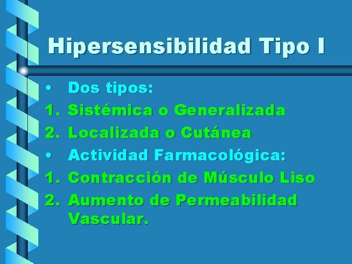 Hipersensibilidad Tipo I • 1. 2. Dos tipos: Sistémica o Generalizada Localizada o Cutánea