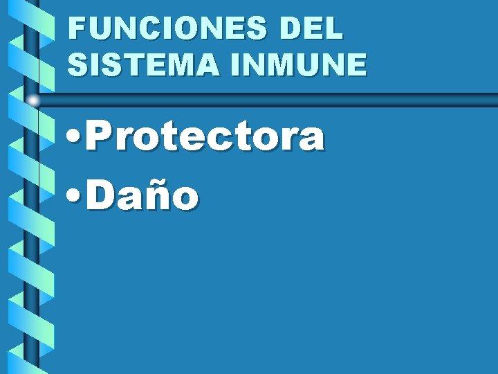 FUNCIONES DEL SISTEMA INMUNE • Protectora • Daño